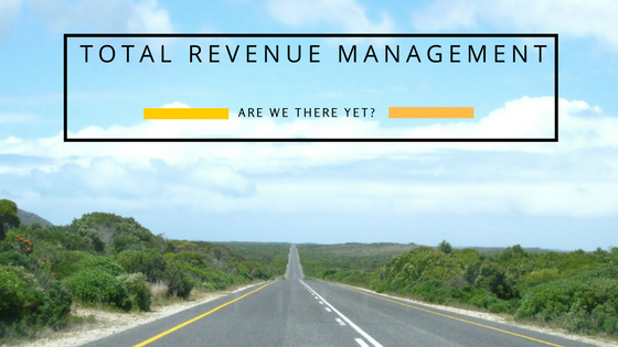 Total Revenue Management – are we there yet? Building Revenue Organisation